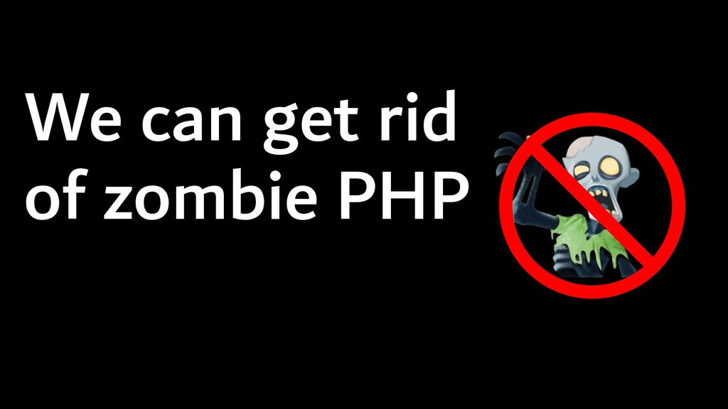 We can get rid of zombie PHP