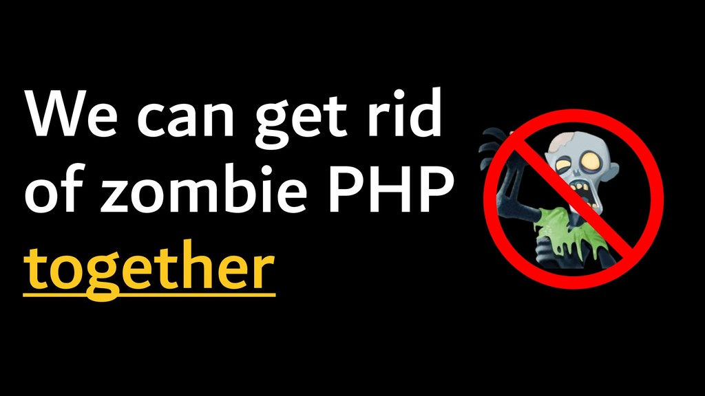 We can get rid of zombie PHP together