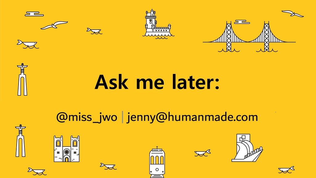 Ask me later: @miss_jwo | jenny@humanmade.com