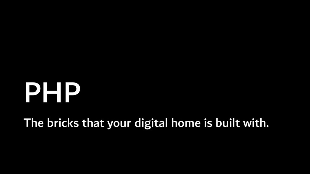 PHP The bricks that your digital home is built ...