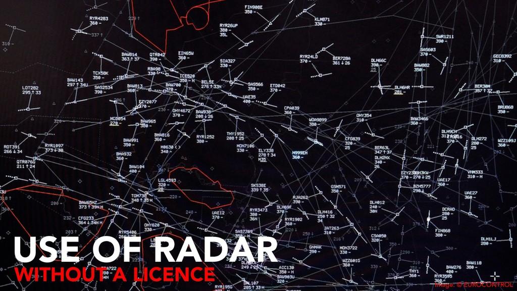 USE OF RADAR Image: © EUROCONTROL WITHOUT A LIC...