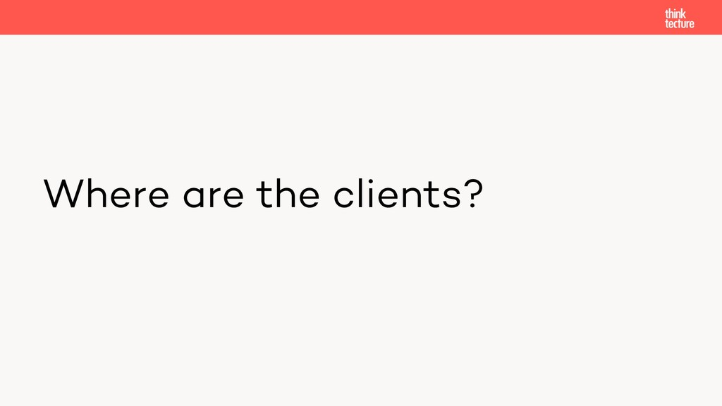 Where are the clients?