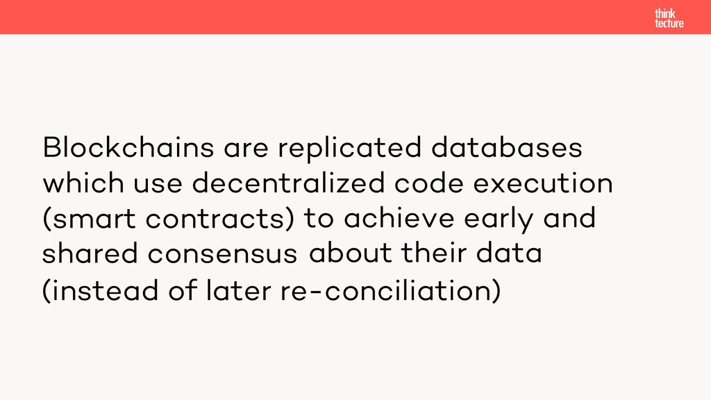 Blockchains are replicated databases which use ...