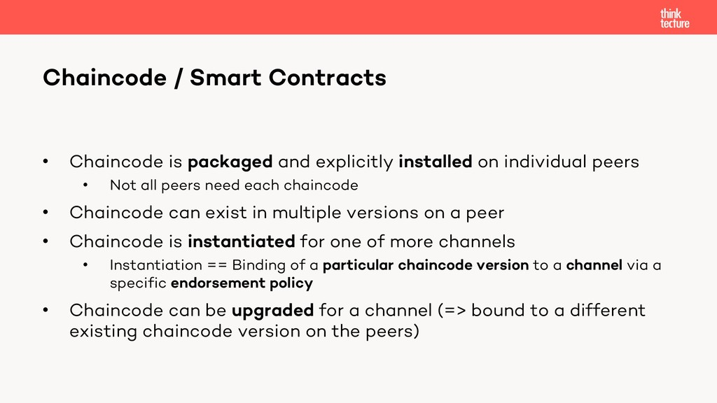 • Chaincode is packaged and explicitly installe...