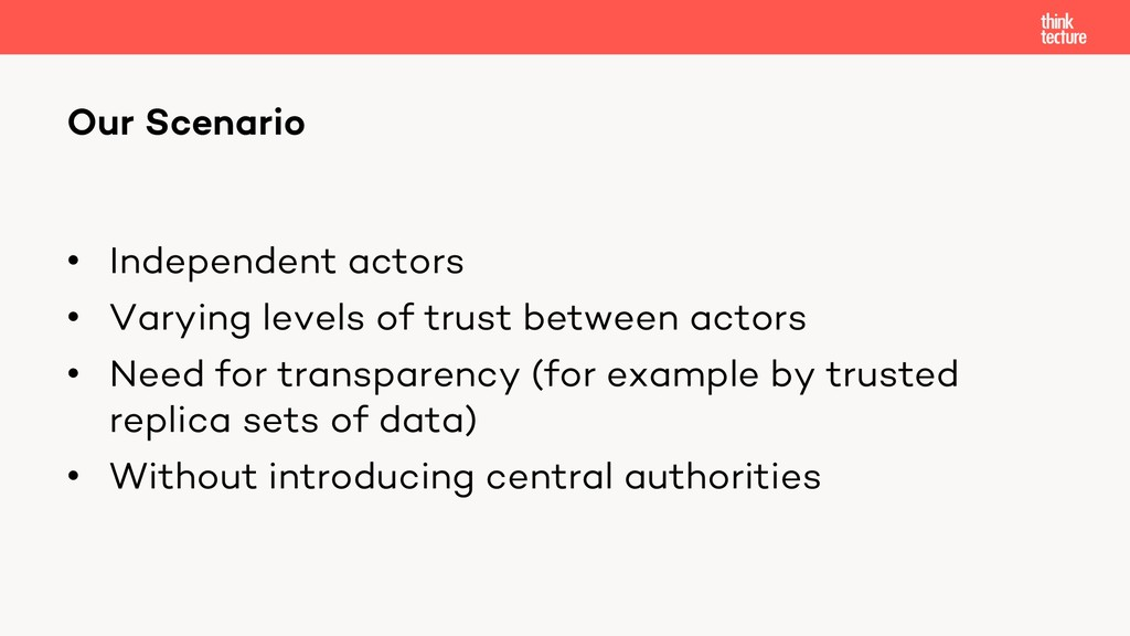 • Independent actors • Varying levels of trust ...