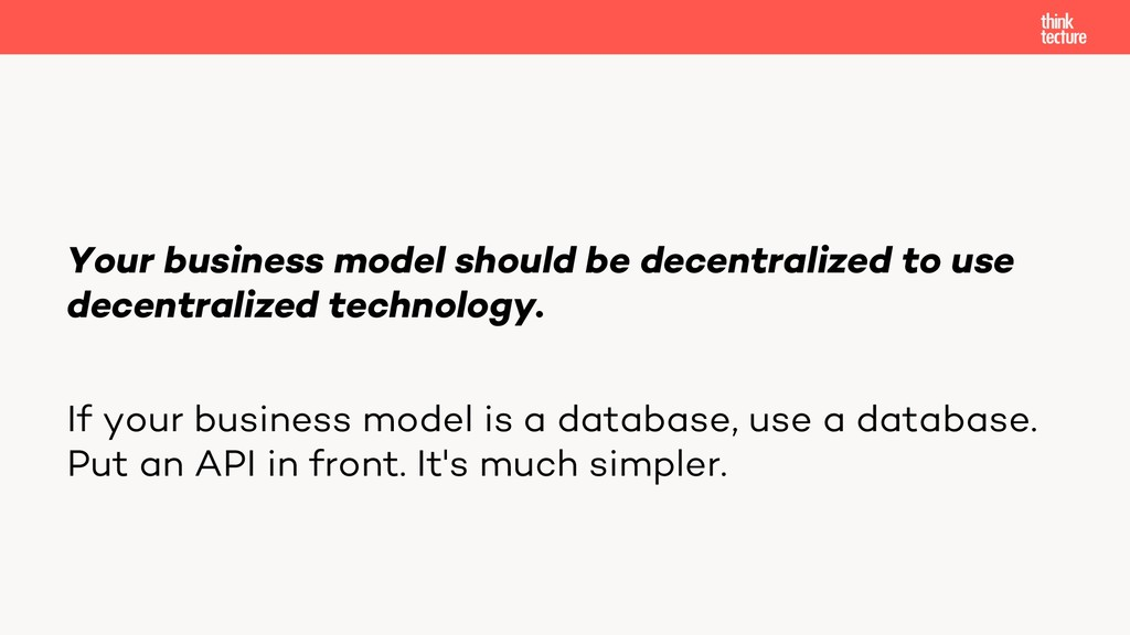 Your business model should be decentralized to ...