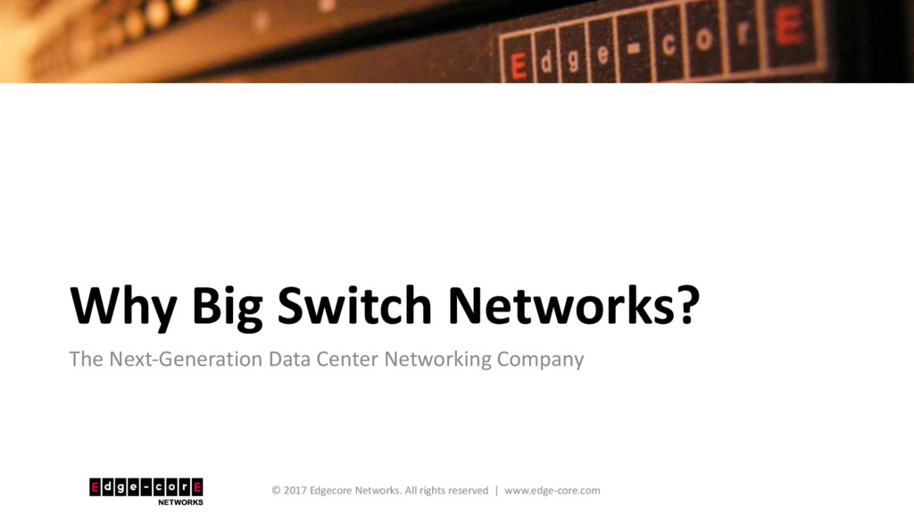 Why Big Switch Networks? The Next-Generation Da...