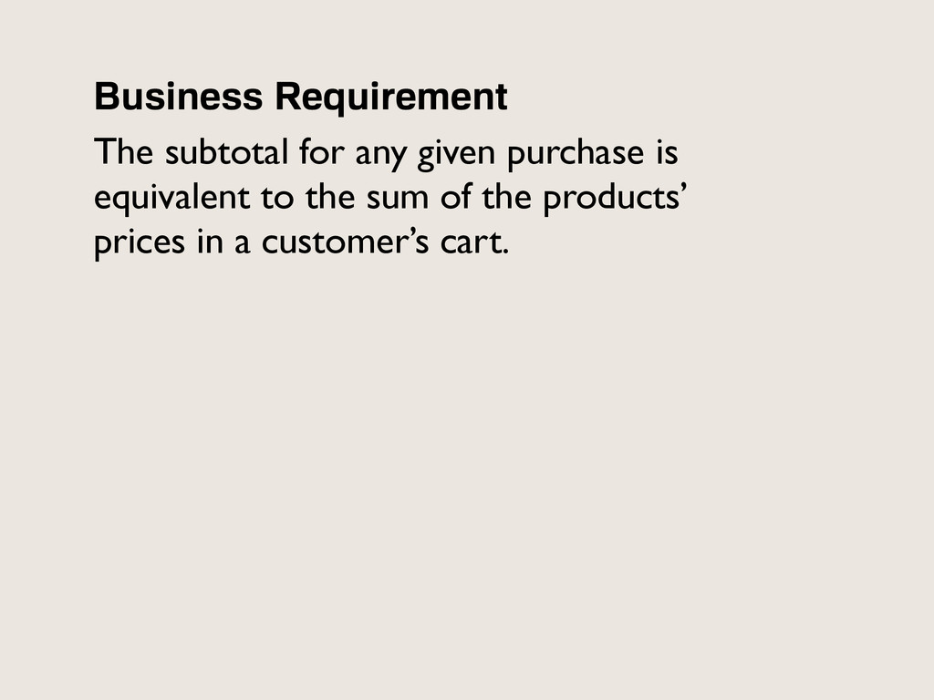 Business Requirement The subtotal for any given...