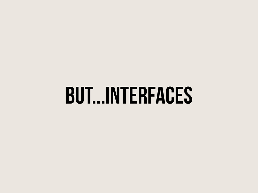 But...interfaces