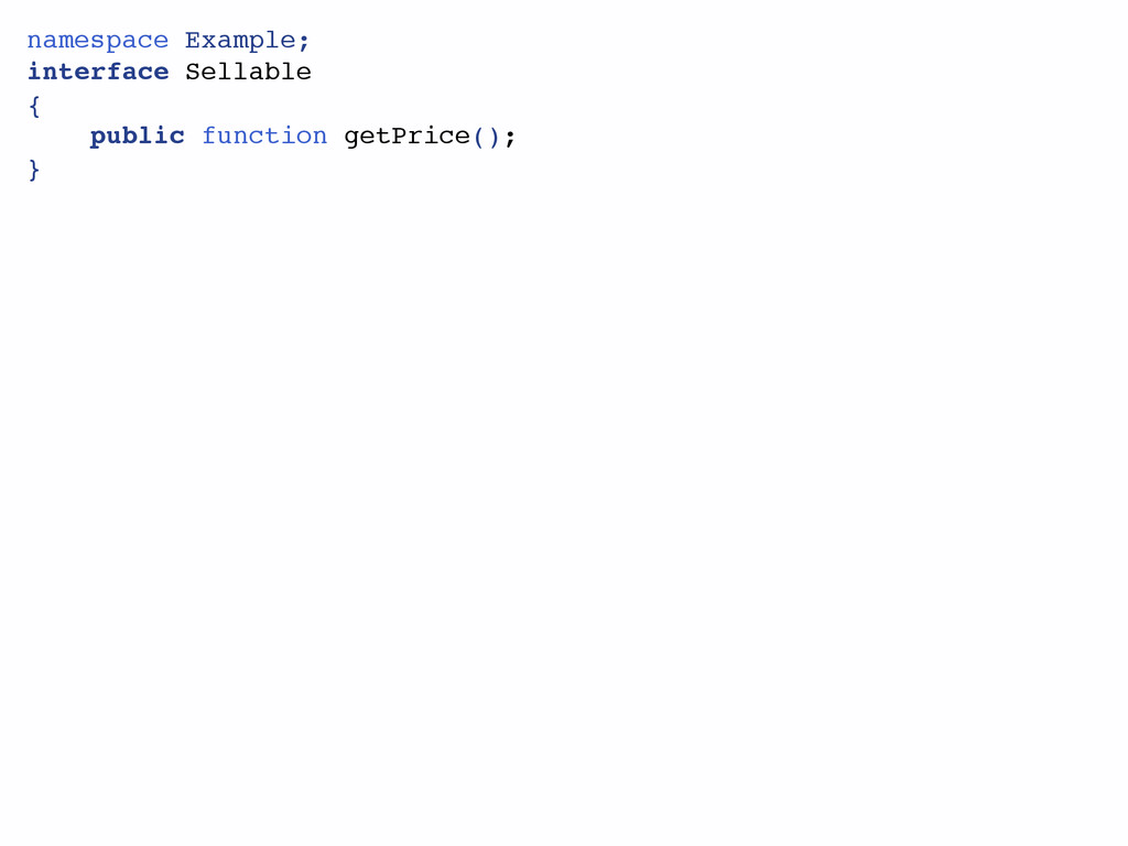 namespace Example;! interface Sellable! {! publ...