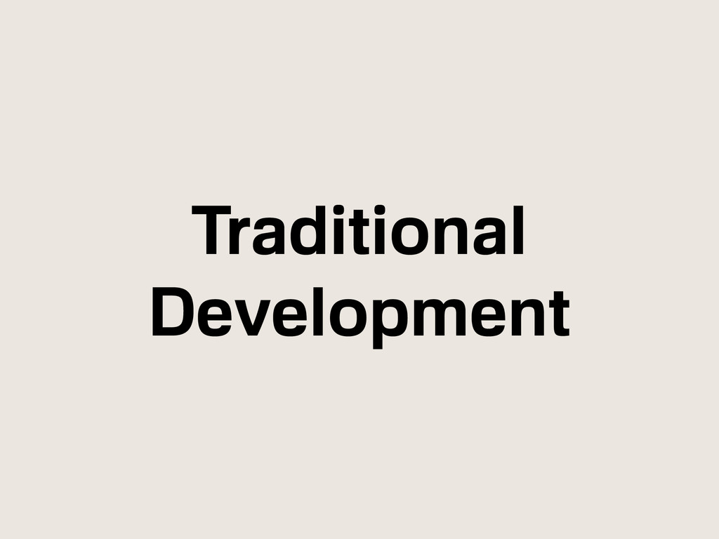 Traditional Development