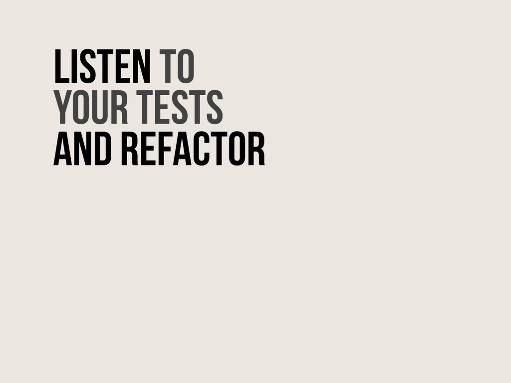 Listen to your tests and refactor