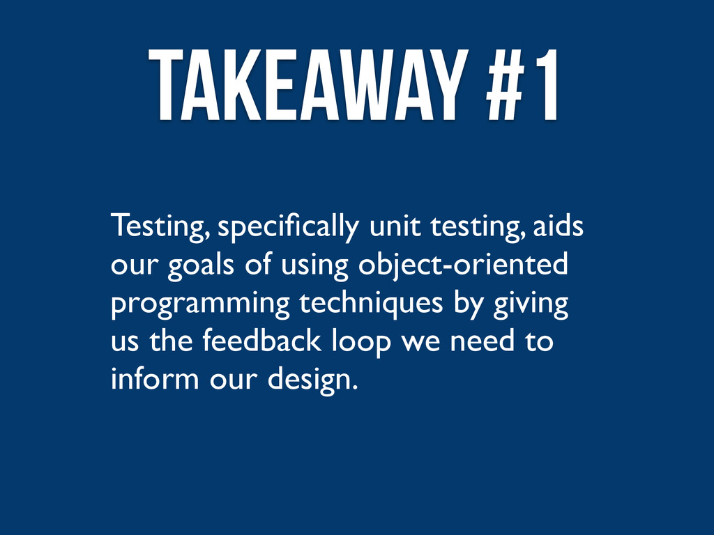 Testing, specifically unit testing, aids our goa...