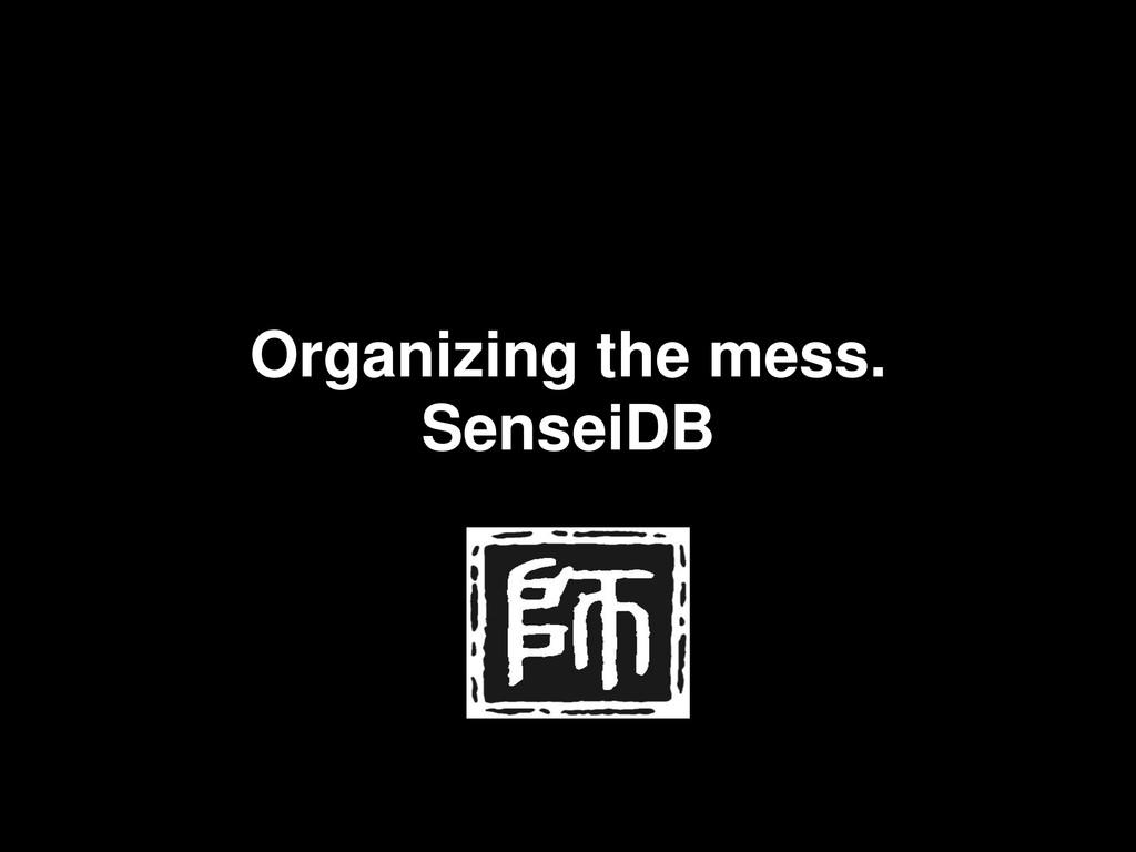 Organizing the mess. SenseiDB
