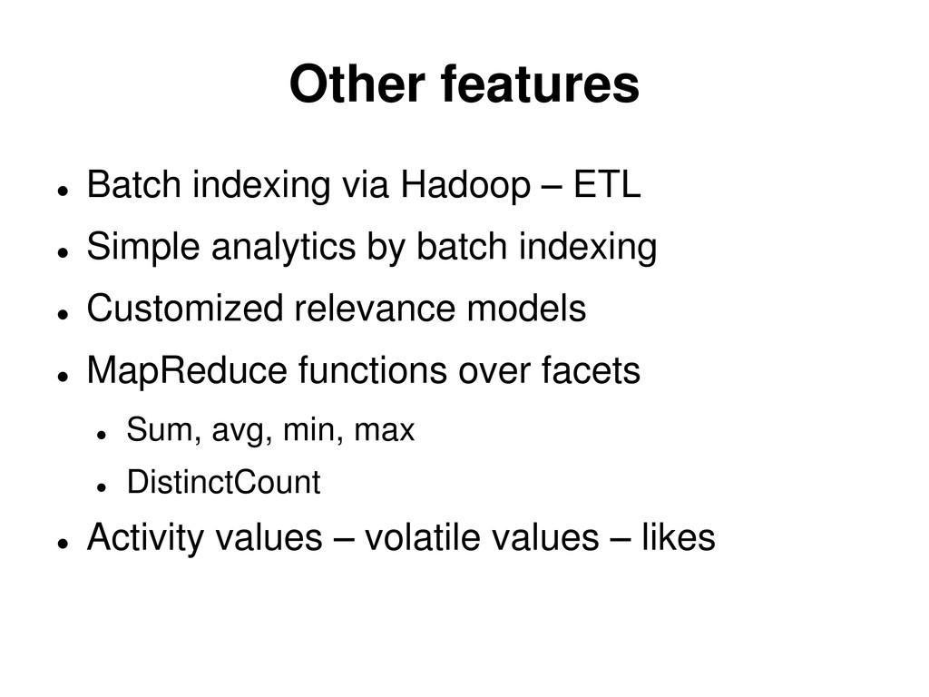 Other features  Batch indexing via Hadoop – ET...
