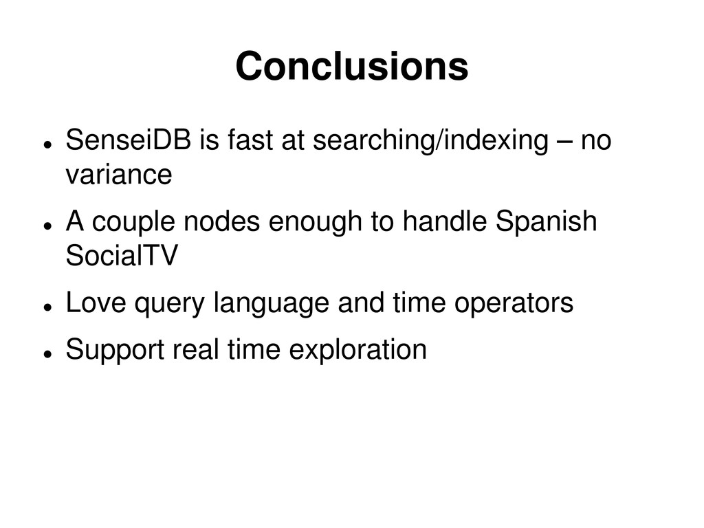 Conclusions  SenseiDB is fast at searching/ind...