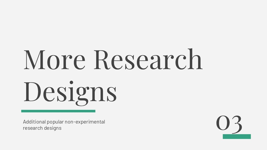More Research Designs Additional popular non-ex...