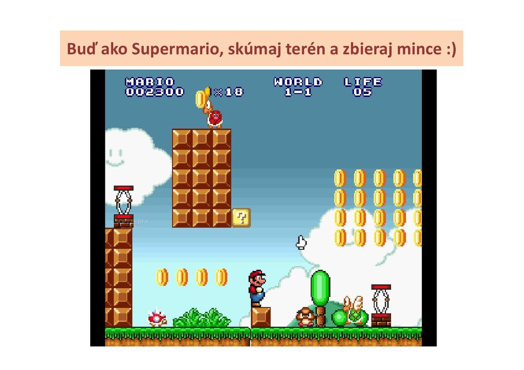 Buď ako Supermario, skúmaj terén a zbieraj minc...