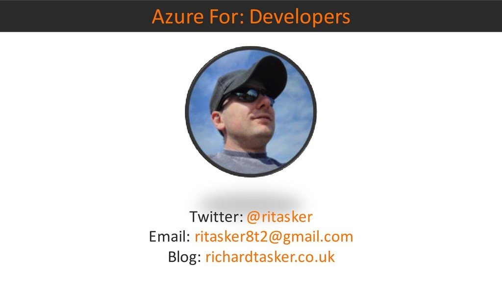 Azure For: Developers Twitter: @ritasker Email:...