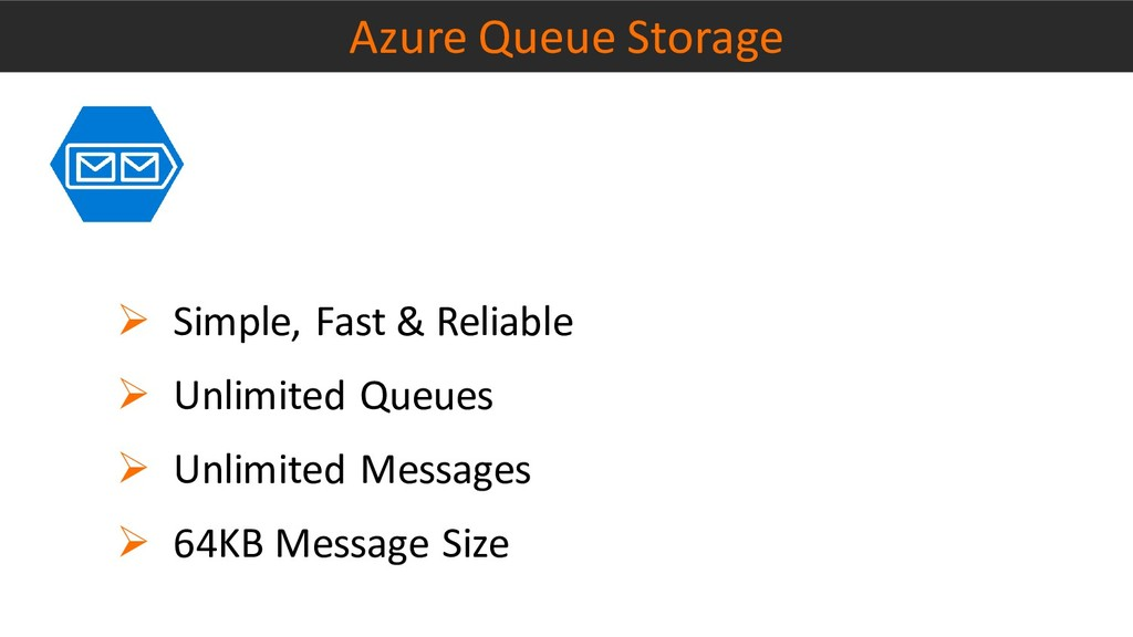 Azure Queue Storage ➢ Simple, Fast & Reliable ➢...