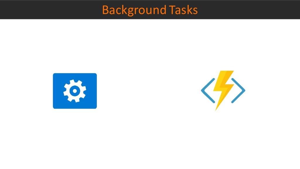 Background Tasks