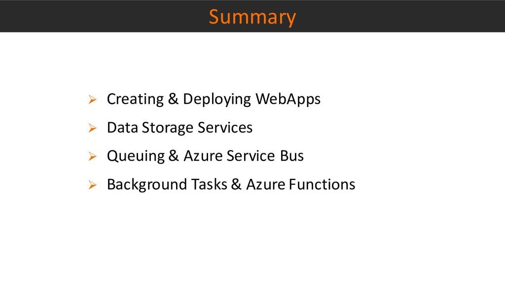Summary ➢ Creating & Deploying WebApps ➢ Data S...