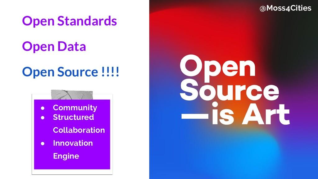 Open Standards Open Data Open Source !!!! ● Com...