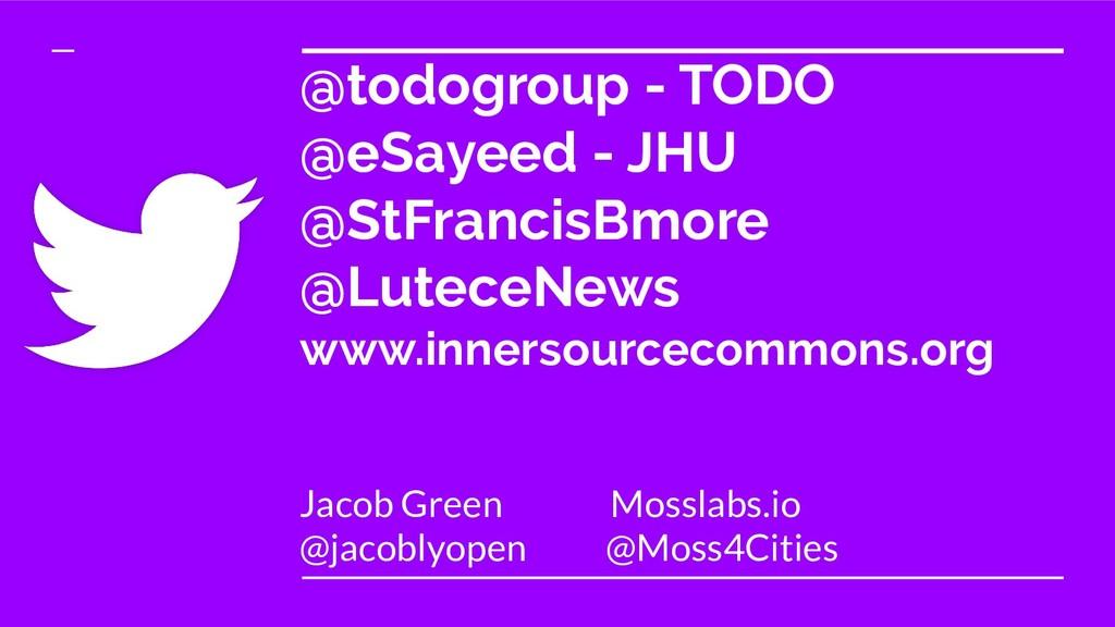 @todogroup - TODO @eSayeed - JHU @StFrancisBmor...