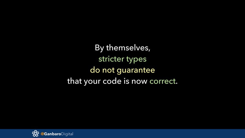 @GanbaroDigital By themselves, stricter types d...
