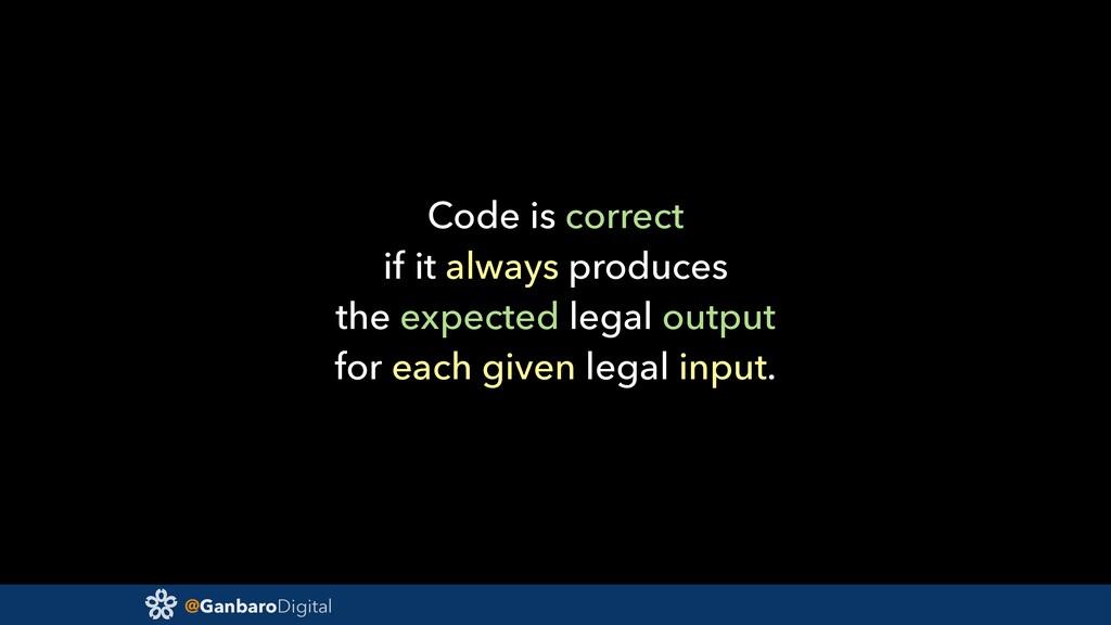 @GanbaroDigital Code is correct if it always pr...
