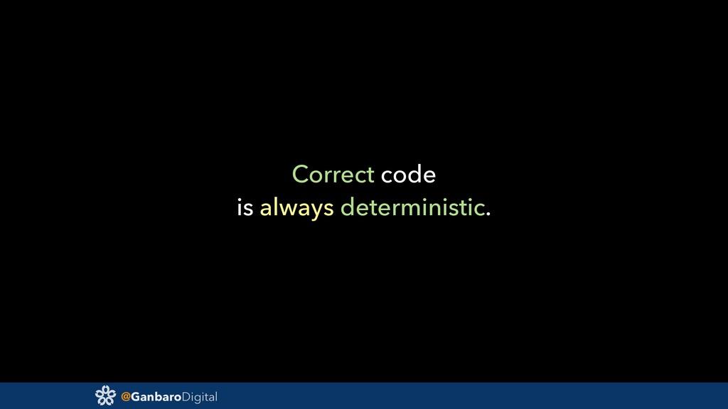 @GanbaroDigital Correct code is always determin...