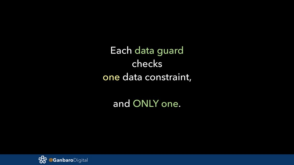 @GanbaroDigital Each data guard checks one data...