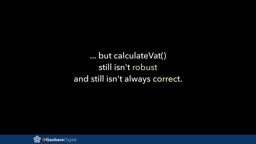 @GanbaroDigital ... but calculateVat() still is...