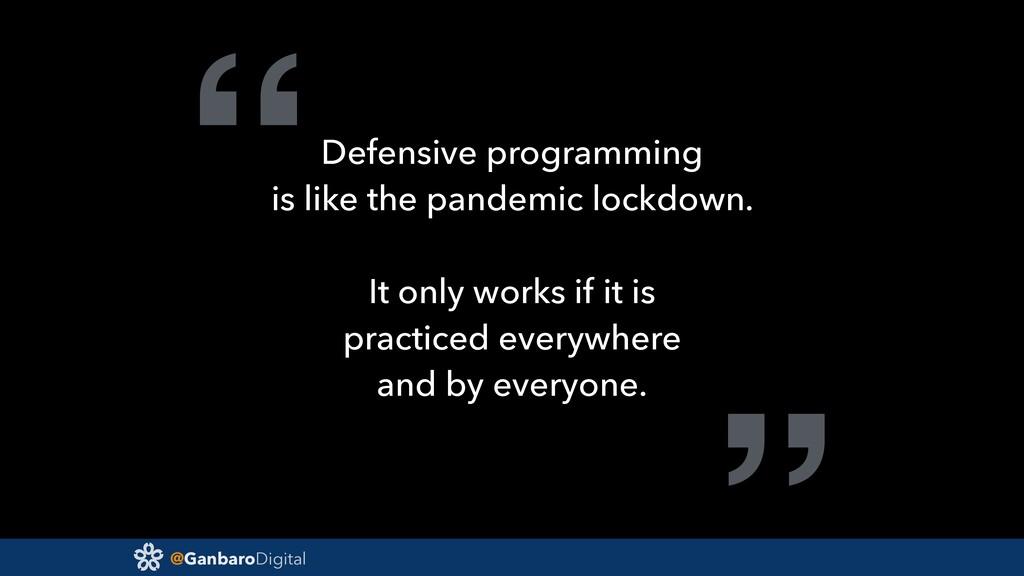 """@GanbaroDigital """"Defensive programming is like ..."""