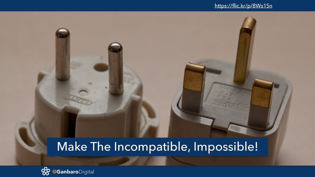 @GanbaroDigital Make The Incompatible, Impossib...