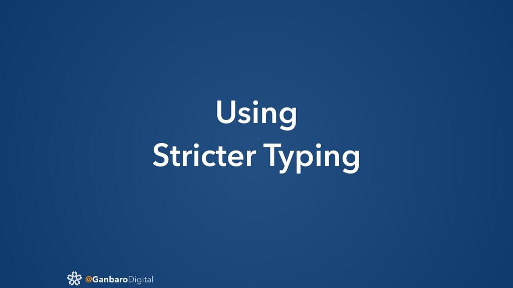 @GanbaroDigital Using Stricter Typing