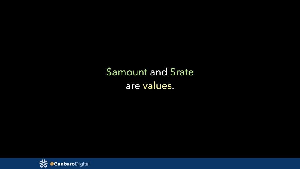 @GanbaroDigital $amount and $rate are values.