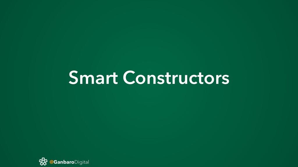 @GanbaroDigital Smart Constructors