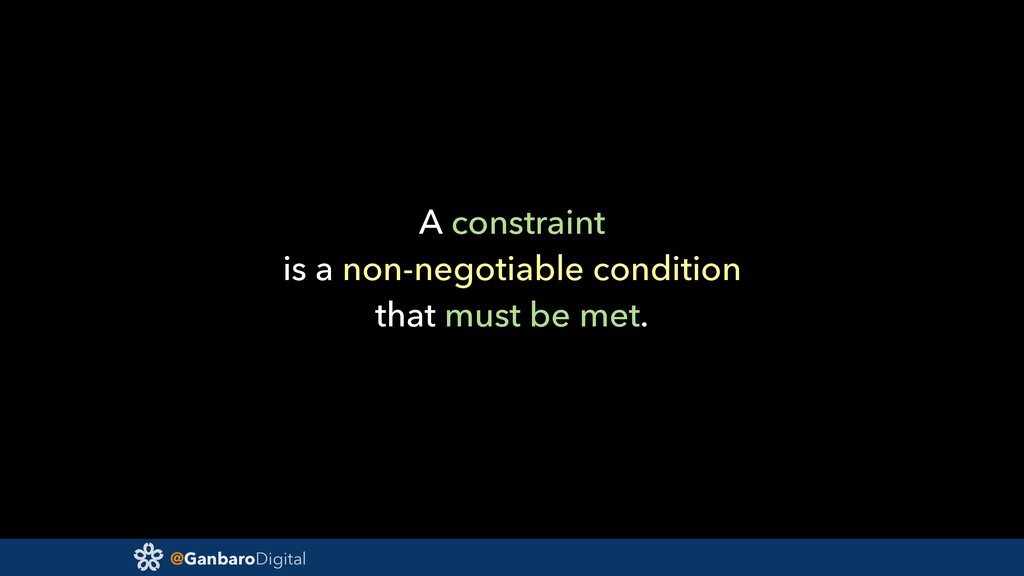 @GanbaroDigital A constraint is a non-negotiabl...