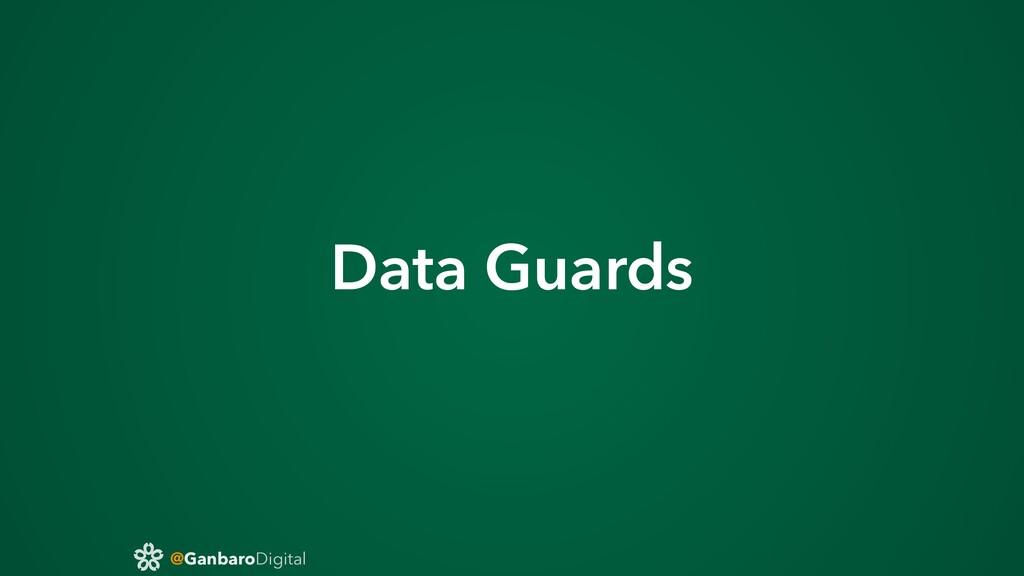 @GanbaroDigital Data Guards