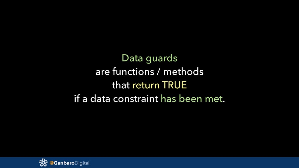 @GanbaroDigital Data guards are functions / met...