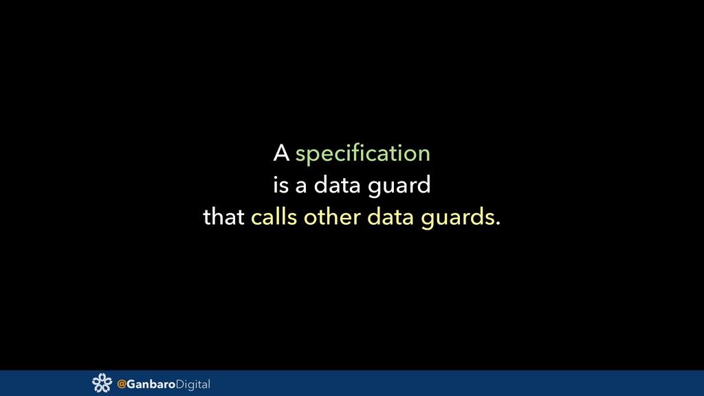 @GanbaroDigital A specification is a data guard ...