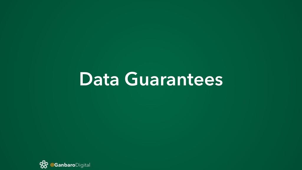 @GanbaroDigital Data Guarantees