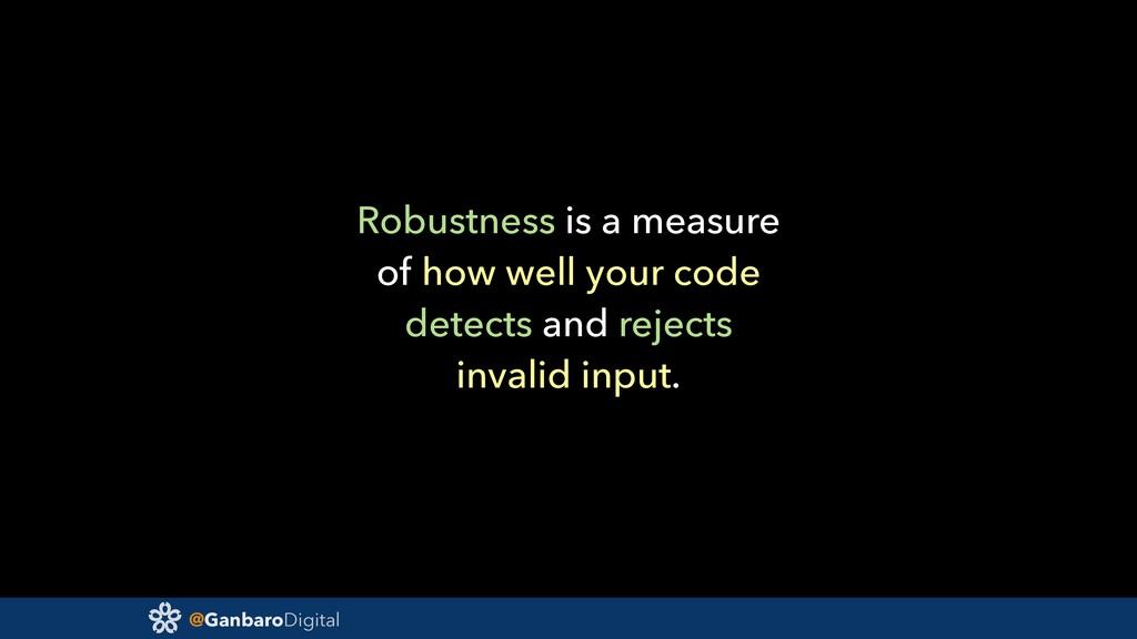 @GanbaroDigital Robustness is a measure of how ...