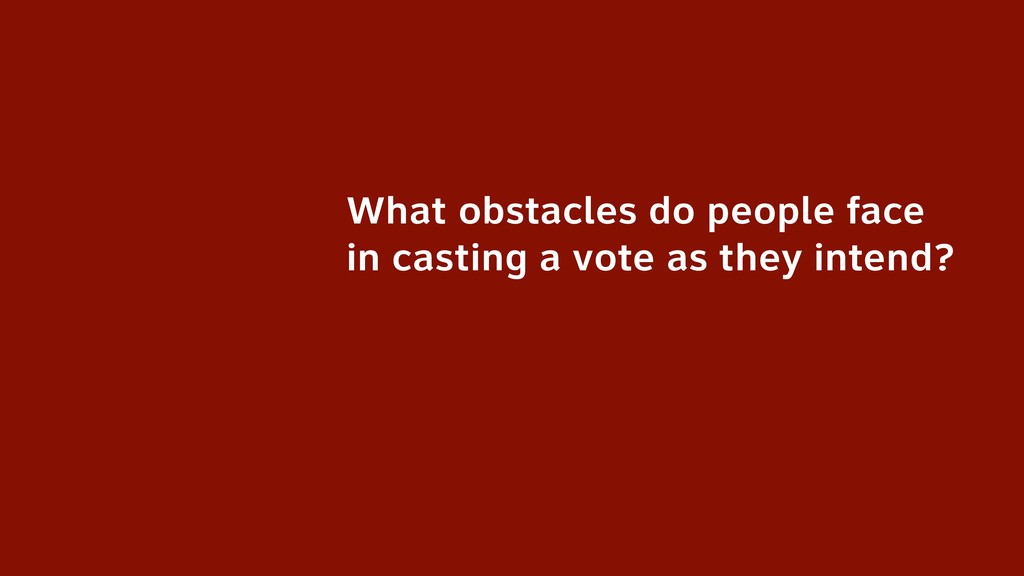 What obstacles do people face in casting a vote...