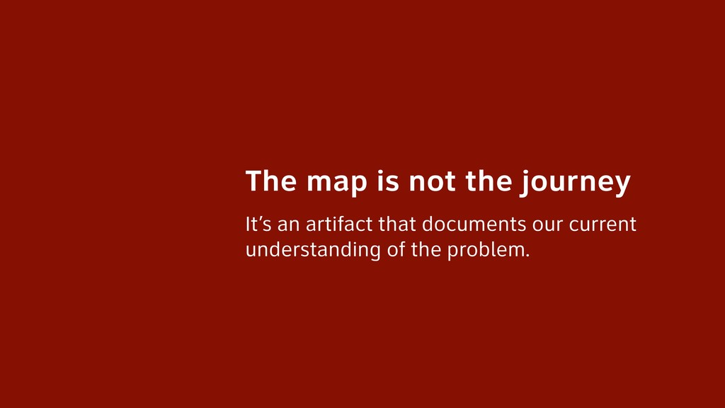 The map is not the journey It's an artifact tha...