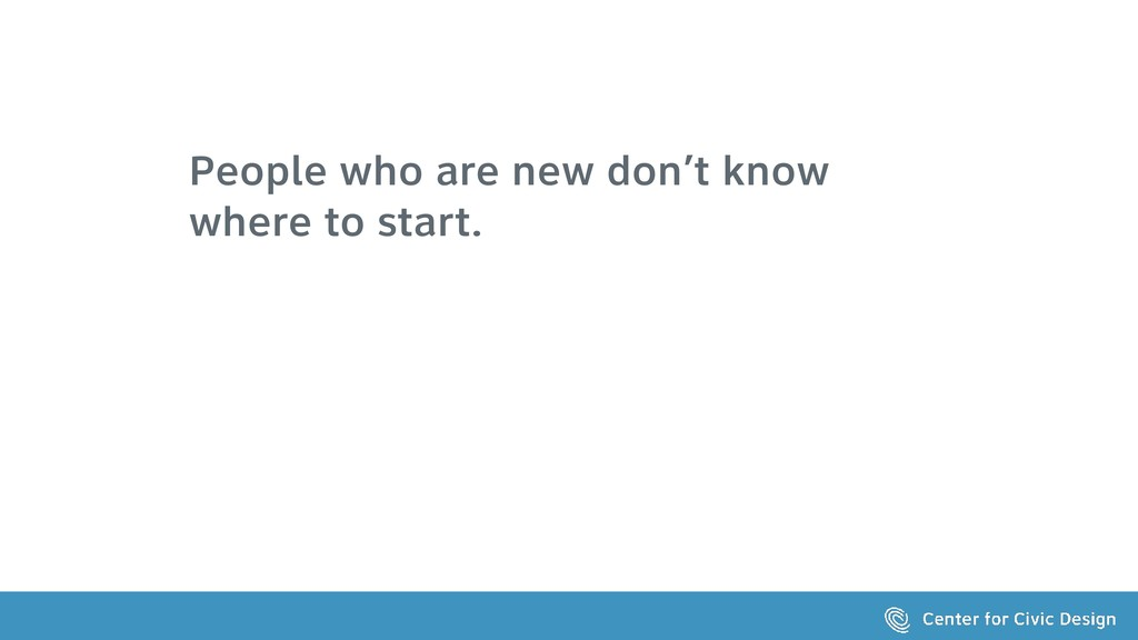 People who are new don't know where to start.