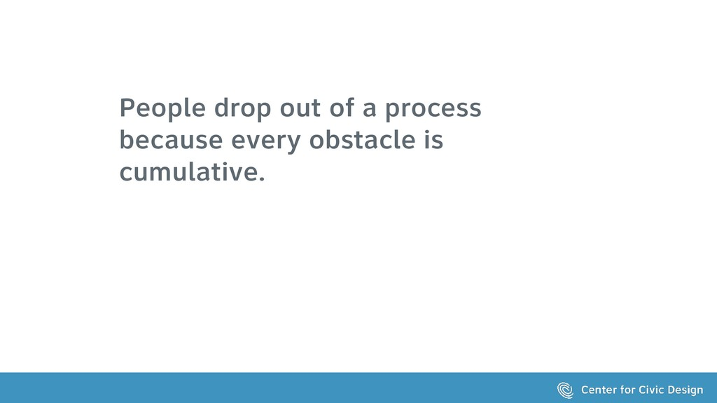 People drop out of a process because every obst...