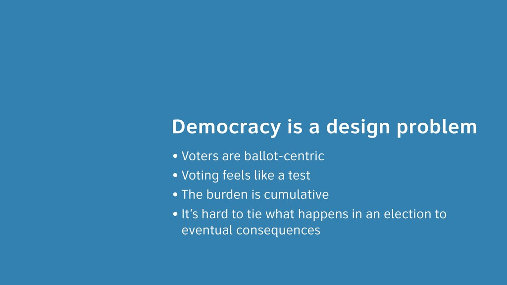 Democracy is a design problem • Voters are ball...