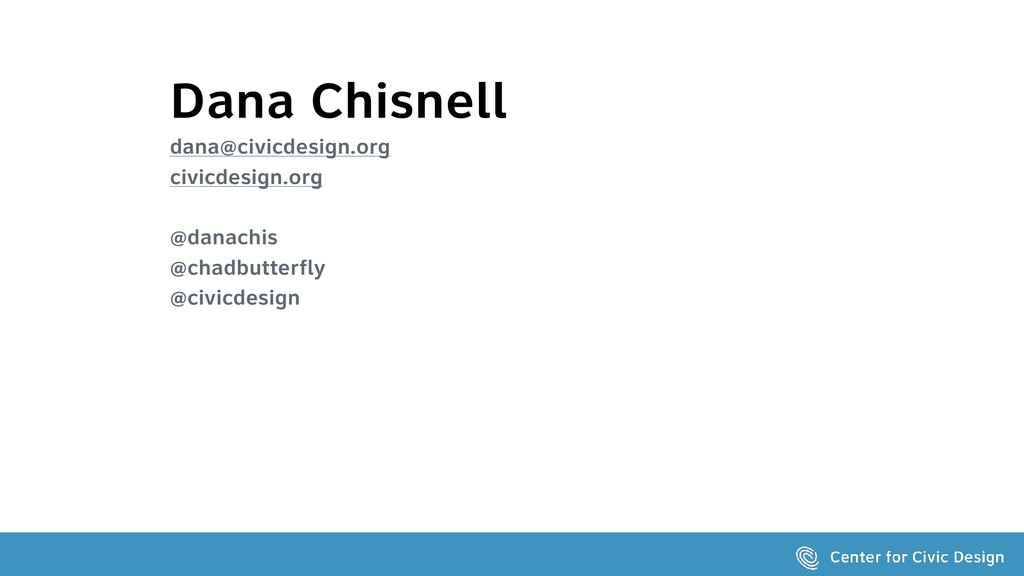 Dana Chisnell dana@civicdesign.org civicdesign....